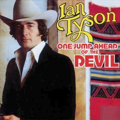 Ian Tyson - One Jump Ahead of the Devil (1978)